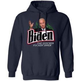 Joe Biden the quicker fucker upper black shirt, hoodie