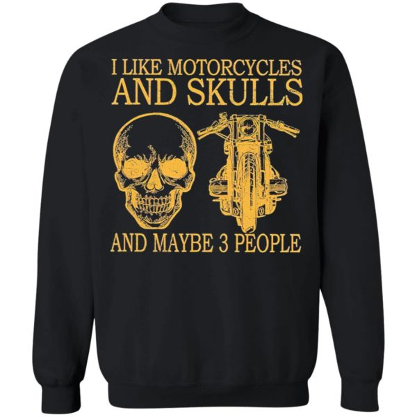 I Like Motorcycles And Skulls And Maybe 3 People Shirt, hoodie