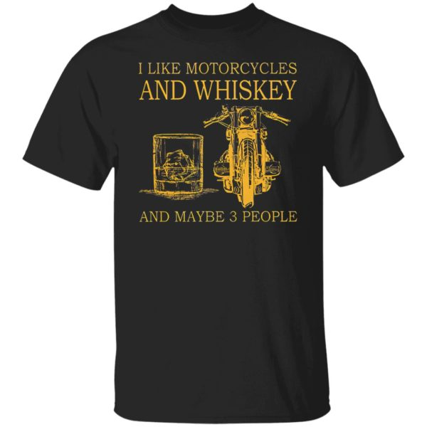 I Like Motorcycles and Whiskey and may be 3 people Shirt, hoodie