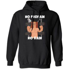 Hank Hill no propain no gain shirt, hoodie