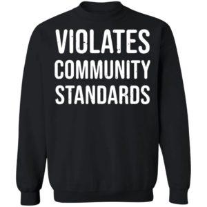 Violates community standards shirt, hoodie