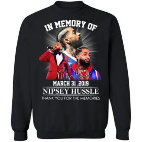 In memory of march 31 2019 Nipsey Hussle thank you for the memories signature shirt, hoodie