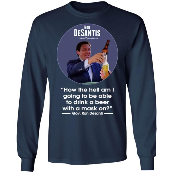 Ron desantis Florida governor how the hell am I going to be able to drink a beer with a mask on shirt, hoodie