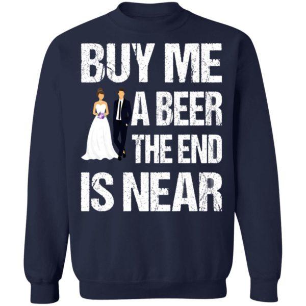 Married buy me a beer the end is near shirt, hoodie