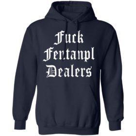 Fuck Fentanyl Dealers T-Shirt, Hoodie