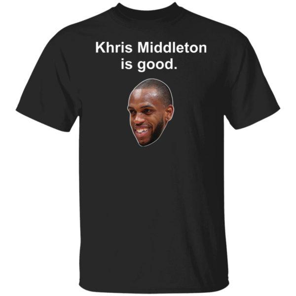 Khris Middleton is good shirt, hoodie
