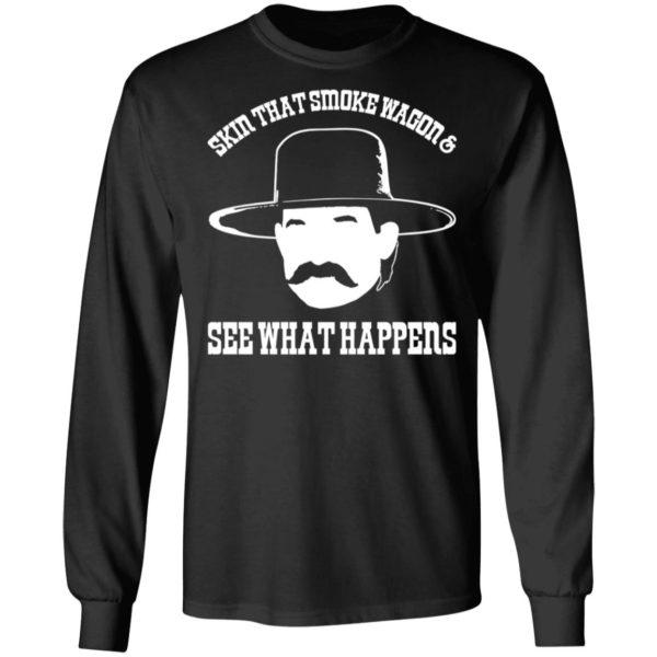 Skin that smoke wagon and see what happens shirt, hoodie