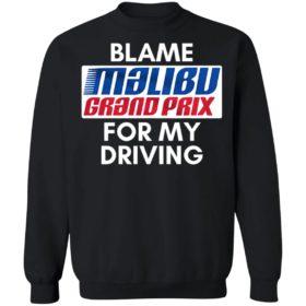 Blame Malibu Grand Prix For My Driving Shirt