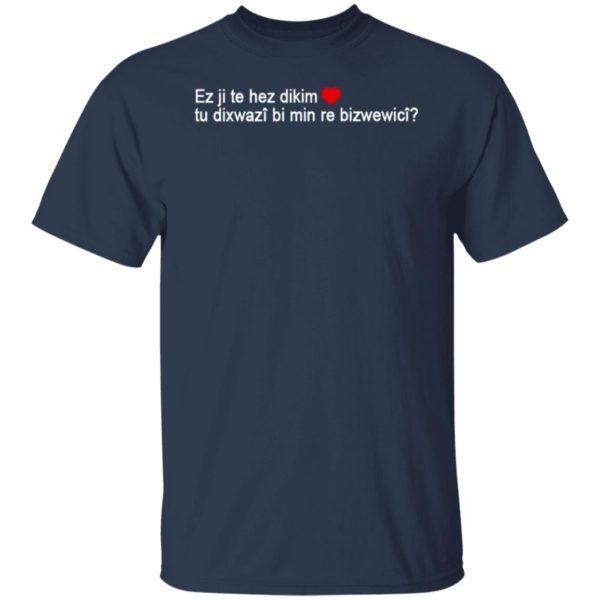 Max Kruse Ez Ji Te Hez Dikim Tu Dixwazî Bi Min Re Bizwewicî T-Shirt