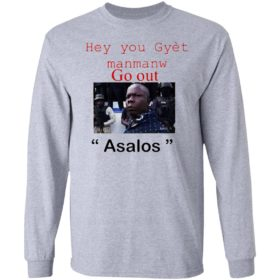 Hey you Gyet manmanw Go out Asalos funny face Shirt
