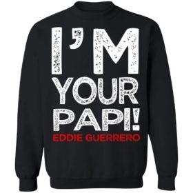 Eddie Guerrero I'M Your Papi Funny Shirt