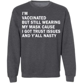 I'm Vaccinated But Still Wearing My Mask T-Shirt