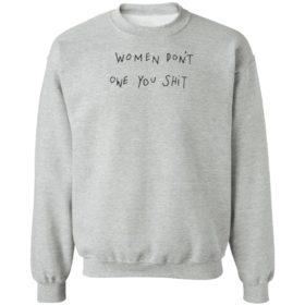 Women Don't Owe You Shit Shirt