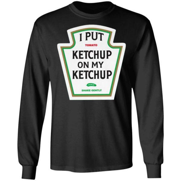 I Put Tomato Ketchup On My Ketchup shirt