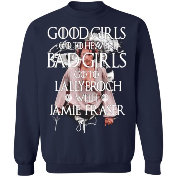Good Girls Go To Heaven Bad Girls Go To The Lallybroch With Jamie Shirt, Long Sleeve