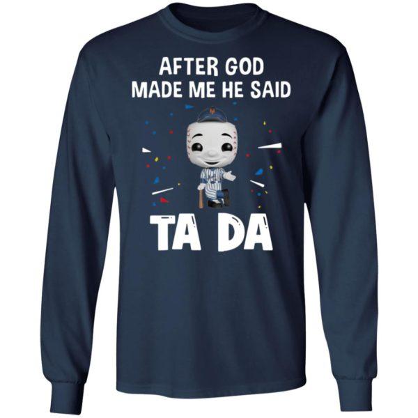 New York Yankees after god made me he said tada Shirt