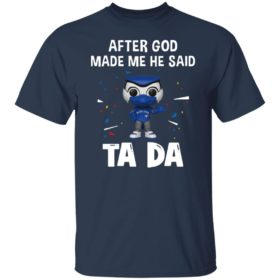 Toronto Blue Jays after god made me he said tada Shirt