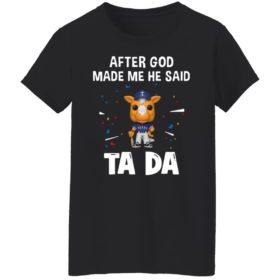 Texas Rangers after god made me he said tada Shirt