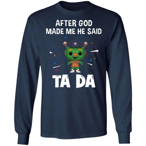 Houston Astros after god made me he said tada Shirt