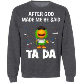 Pittsburgh Pirates after god made me he said tada Shirt