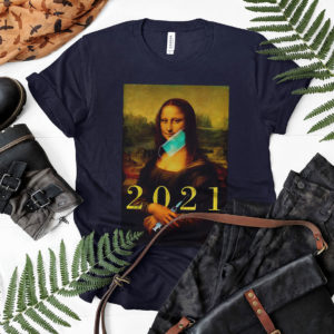Mona lisa with face mask vaccination 2021 shirt