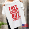 Free Britney Not Cosby Shirt, ls, hoodie