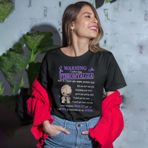 Warning I Suffer From Fibromyalgia And If I Hear One More Person Say shirt, ls, hoodie
