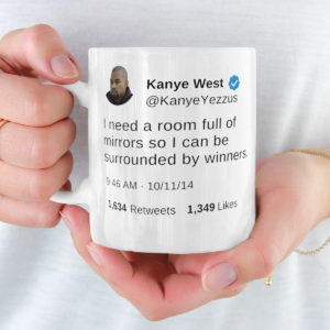 I need a room full of mirrors so I can be surrounded by winners Kanye West Tweet Mug