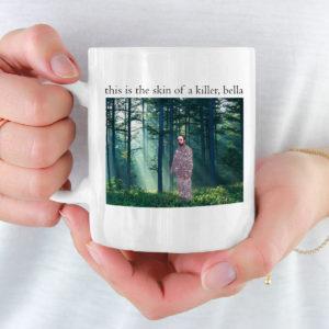 Robert Pattinson This is the skin of a killer, bella mug