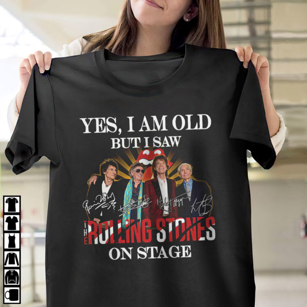 Yes I am old but I saw The Rolling Stones on stage signatures shirt, ls, hoodie