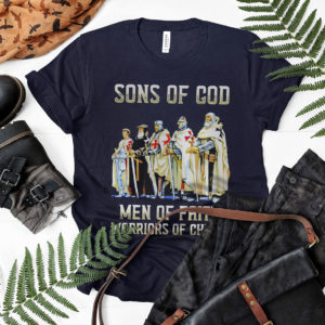 Sons Of God men of faith warriors of christ shirt, ls, hoodie