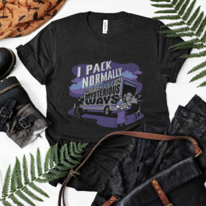 I Pack Normally But I Move In Mysterious Ways Shirt, ls, hoodie