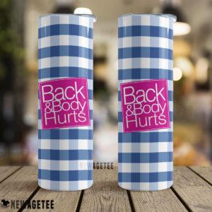 Back & Body Hurts Skinny Tumbler 30oz 20oz