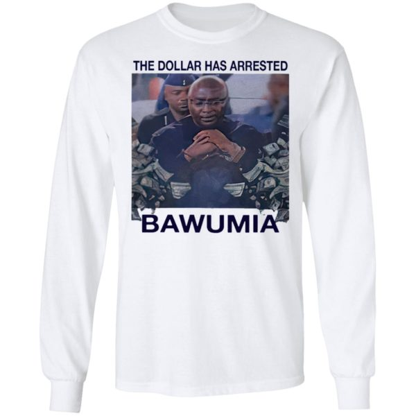 The Dollar Has Arrested Bawumia shirt, Hoodie