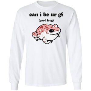 Can I Be Ur Gf Good Frog Shirt, hoodie