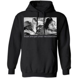 Elaine Michelle Hope You Got Your Vaccinations Shirt