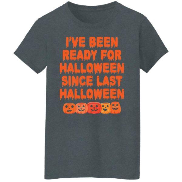 Pumpkin I've Been Ready For Halloween Since Last Halloween Shirt