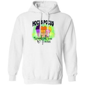 Hocus Pocus Loaded Tea To Focus Shirt, Hoodie