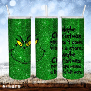 Grinch May Be Christmas doesn't come from a store Skinny Tumbler