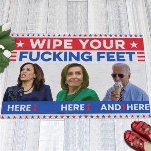 1 Indoor Outdoor Doormat Joe Biden Wipe Your Fucking Feet Here Here And Here Biden Harris Pelosi Doormat