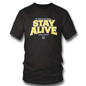 1 T Shirt Stay Alive Crime Junkie T Shirt