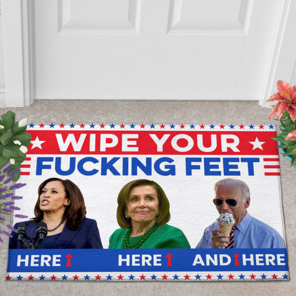 2 Outdoor Door Mat Joe Biden Wipe Your Fucking Feet Here Here And Here Biden Harris Pelosi Doormat