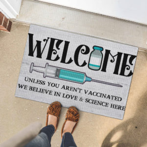 5 Font Door Mat Welcome Unless You Arent Vaccinated We Believe In Love And Science Here Doormat