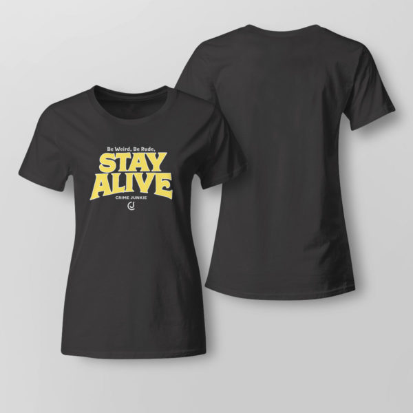 Lady Tee Stay Alive Crime Junkie T Shirt