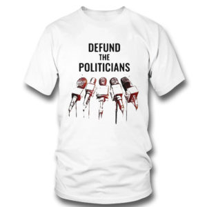 T Shirt Defund The Politicians Shirt Activist Anti Government Political Hoodie
