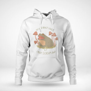 Unisex Hoodie Its been really lovely but i must scream now frog shirt