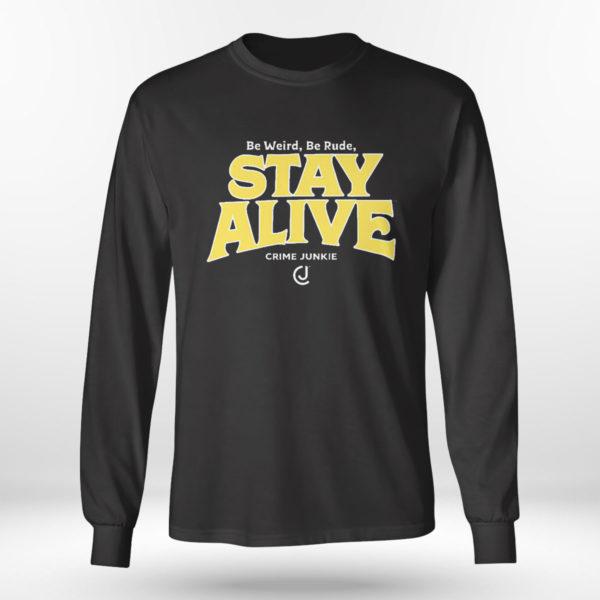 Unisex Longsleeve shirt Stay Alive Crime Junkie T Shirt