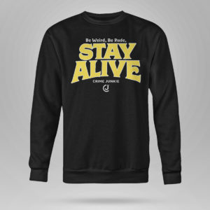Unisex Sweetshirt Stay Alive Crime Junkie T Shirt