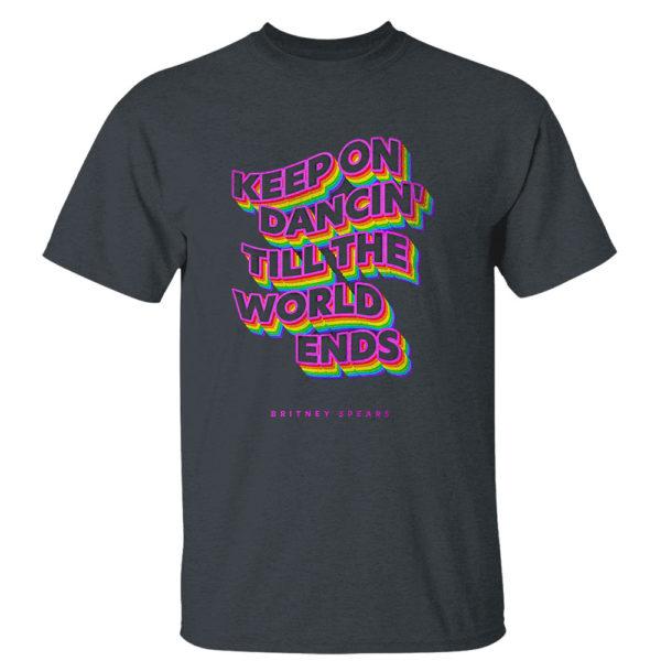 Dark Heather T Shirt Keep on dancin till the world ends Britney Spears shirt