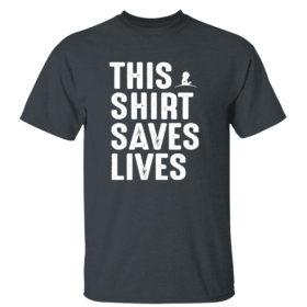 Dark Heather T Shirt This Shirt Saves Lives Shirt